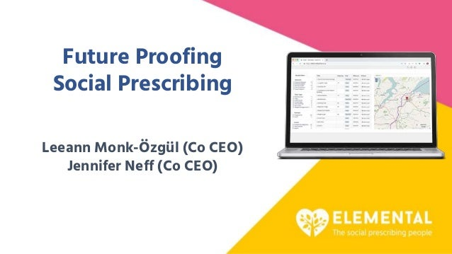 Future Proofing Social Prescribing Leeann Monk-Özgül (Co CEO) Jennifer Neff (Co CEO)