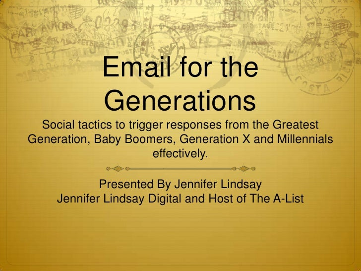 Email for the GenerationsSocial tactics to trigger responses from the Greatest Generation, Baby Boomers, Generation X and ...
