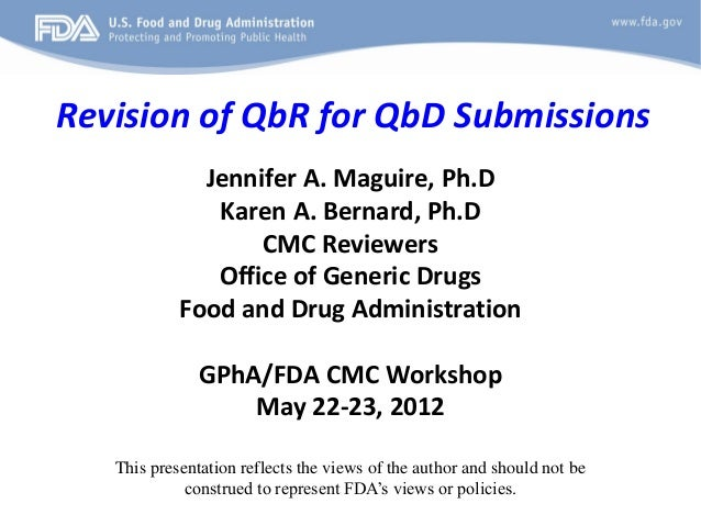 Revision of QbR for QbD SubmissionsJennifer A. Maguire, Ph.DKaren A. Bernard, Ph.DCMC ReviewersOffice of Generic DrugsFood...