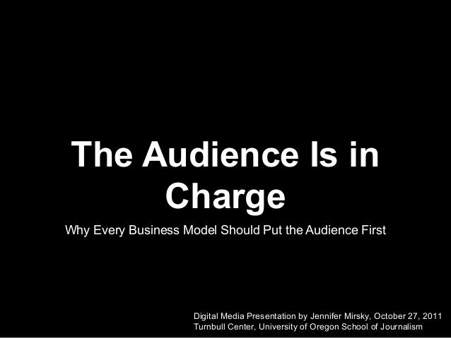 The Audience Is in Charge Why Every Business Model Should Put the Audience First  Digital Media Presentation by Jennifer M...