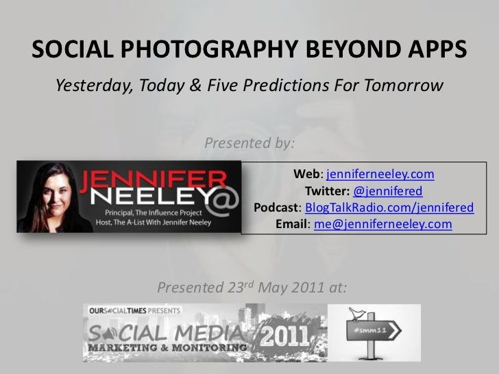 Social Photography Beyond Apps<br />Yesterday, Today & Five Predictions For Tomorrow<br />Presented by:<br />Web: jennifer...