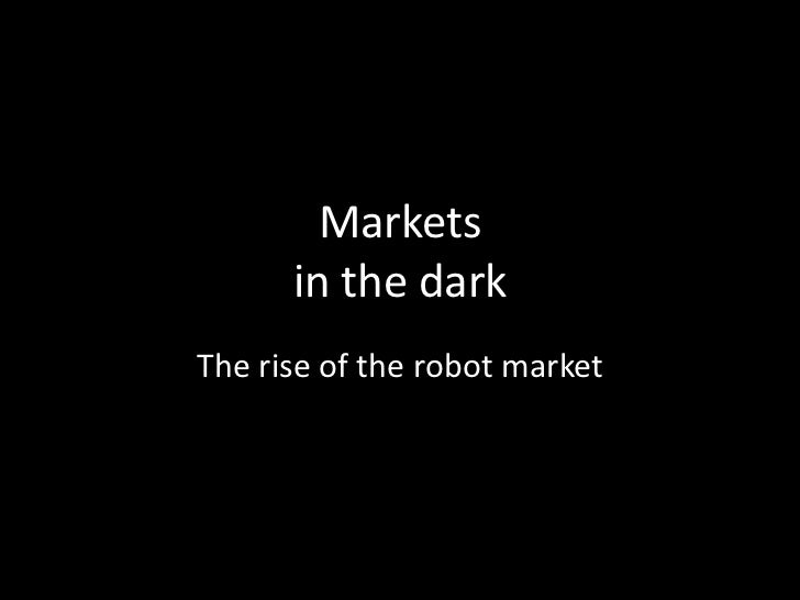 Markets      in the darkThe rise of the robot market