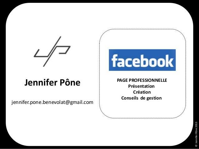 jennifer.pone.benevolat@gmail.com  © Jennifer Pône 2013  Jennifer Pône  === PAGE PROFESSIONNELLE Présentation Création Con...