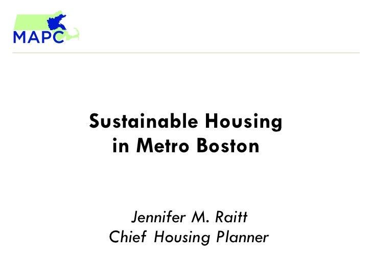Sustainable Housing in Metro Boston Jennifer M. Raitt Chief Housing Planner