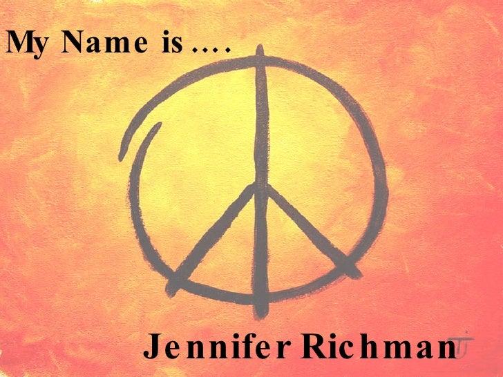 My Name is…. Jennifer Richman