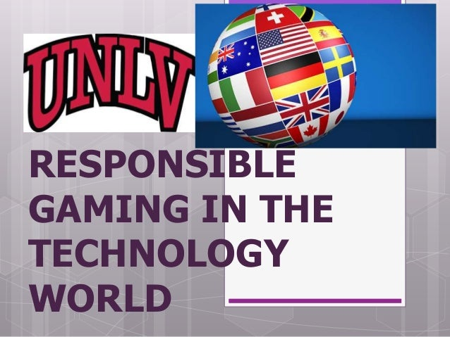 RESPONSIBLE GAMING IN THE TECHNOLOGY WORLD