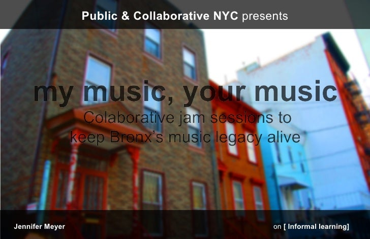 Public & Collaborative NYC presentsJennifer Meyer                                   on [ Informal learning]