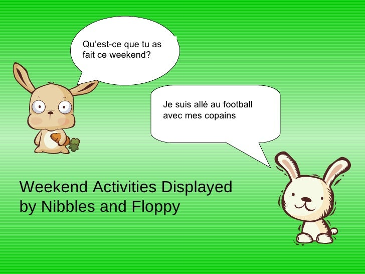 Qu'est-ce que tu as fait ce weekend? Je suis allé au football avec mes copains Weekend Activities Displayed by Nibbles and...