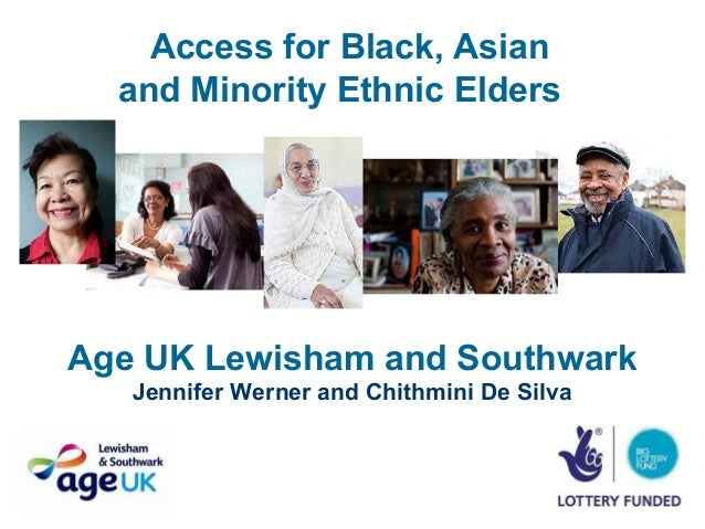 Access for Black, Asian  and Minority Ethnic EldersAge UK Lewisham and Southwark   Jennifer Werner and Chithmini De Silva