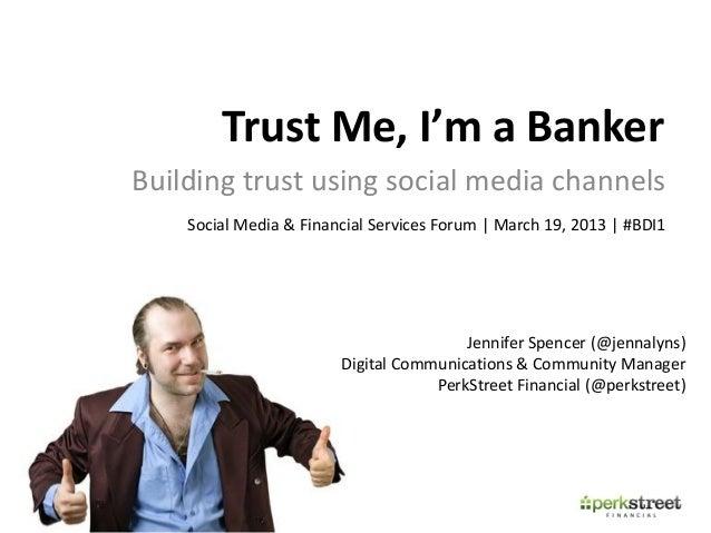 Trust Me, I'm a BankerBuilding trust using social media channels    Social Media & Financial Services Forum | March 19, 20...