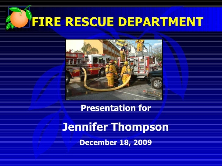 FIRE RESCUE DEPARTMENT Presentation for Jennifer Thompson December 18, 2009