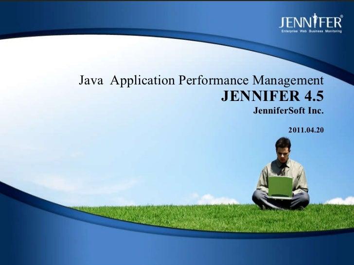Java  Application Performance Management JENNIFER 4.5 JenniferSoft Inc. 2011.04.20