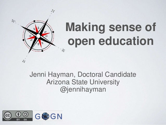Making sense of open education Jenni Hayman, Doctoral Candidate Arizona State University @jennihayman