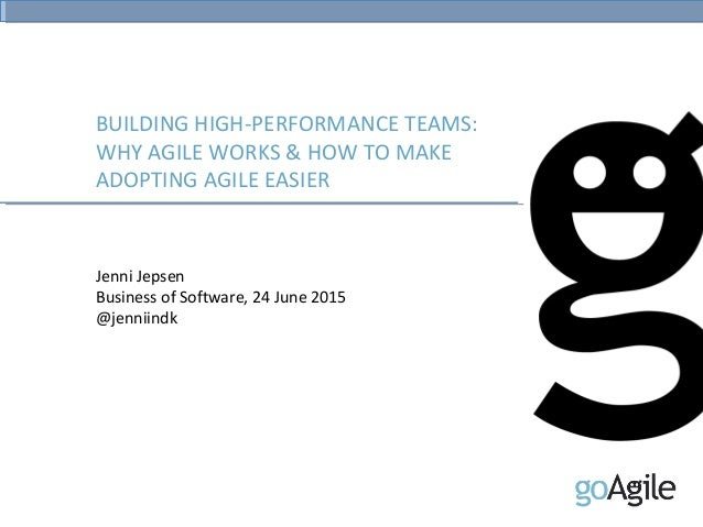 BUILDING HIGH-PERFORMANCE TEAMS: WHY AGILE WORKS & HOW TO MAKE ADOPTING AGILE EASIER Jenni Jepsen Business of Software, 24...
