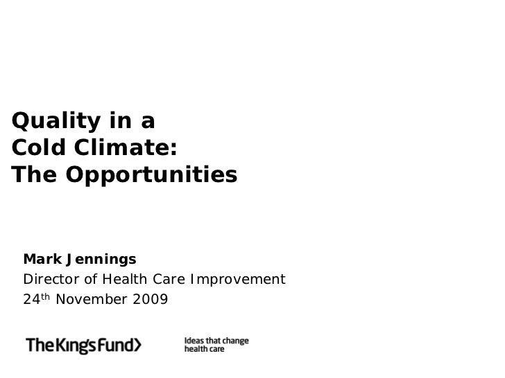 Quality in a  Cold Climate:  The Opportunities        Mark Jennings      Director of Health Care Improvement      24th Nov...