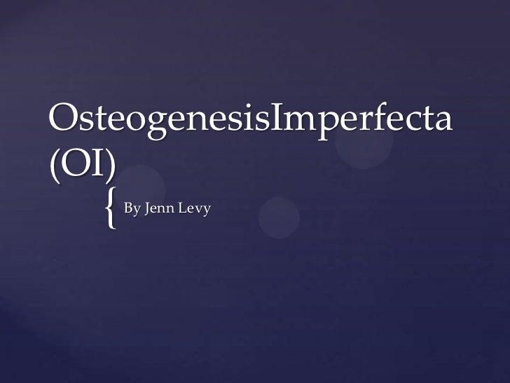 OsteogenesisImperfecta (OI)<br />By Jenn Levy<br />