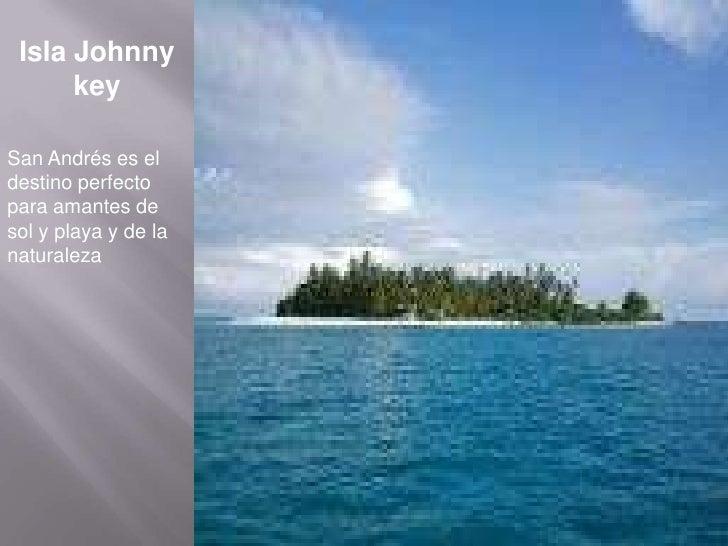 Isla Johnny  key<br />San Andrés es el destino perfecto para amantes de sol y playa y de la naturaleza<br />