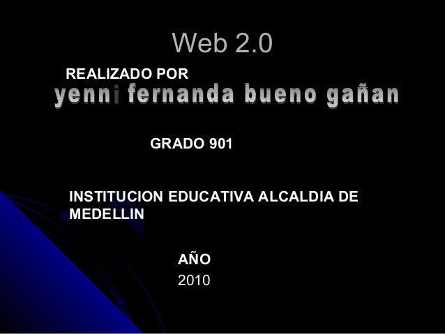 Web 2.0Web 2.0 REALIZADO POR GRADO 901 INSTITUCION EDUCATIVA ALCALDIA DE MEDELLIN AÑO 2010