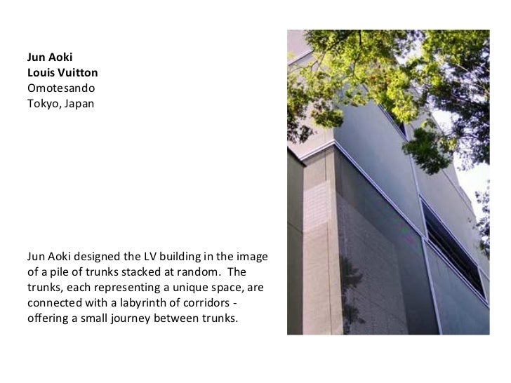 Jun Aoki Louis Vuitton Omotesando Tokyo, Japan Jun Aoki designed the LV building in the image of a pile of trunks stacked ...