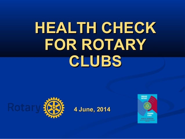 4 June, 20144 June, 2014 HEALTH CHECKHEALTH CHECK FOR ROTARYFOR ROTARY CLUBSCLUBS