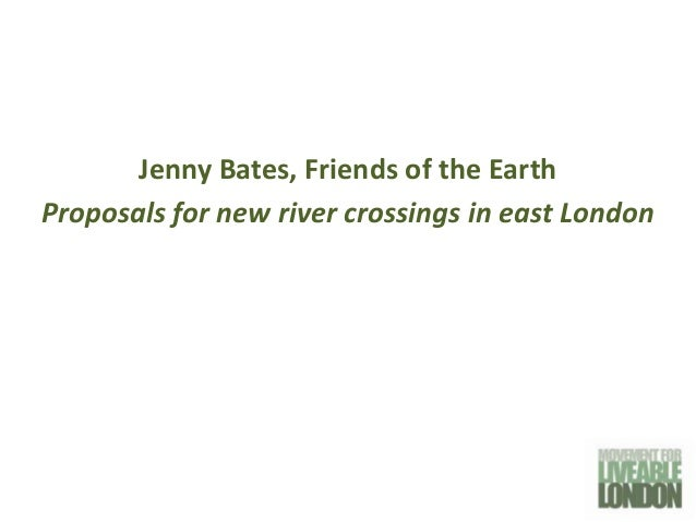 Jenny Bates, Friends of the EarthProposals for new river crossings in east London