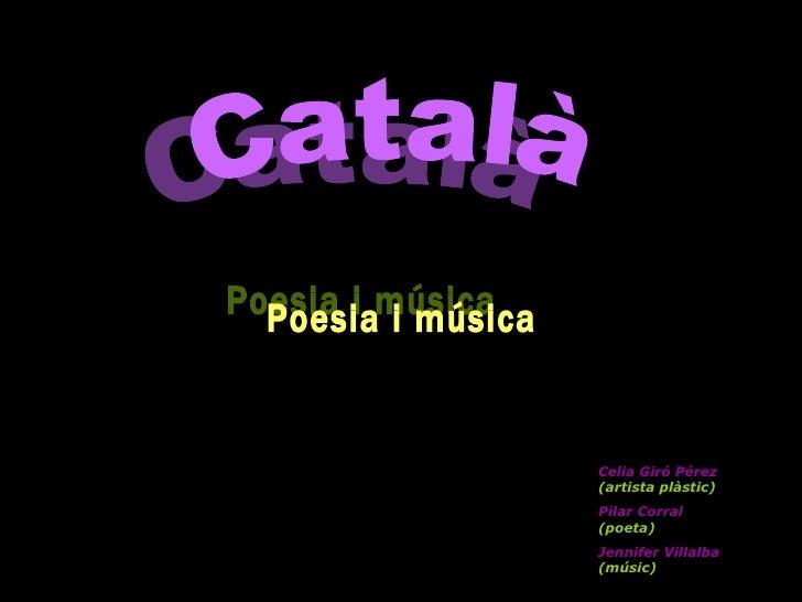Poesia i música Celia Giró Pérez  (artista plàstic)   Pilar Corral  (poeta) Jennifer Villalba  (músic)   Català