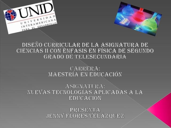 <br />Diseño Curricular De La Asignatura De Ciencias II CON ÉNFASIS EN FÍSICA De Segundo Grado De Telesecundaria<br /><b...