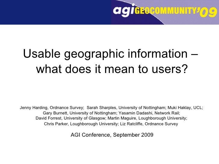 <ul><li>Usable geographic information –  </li></ul><ul><li>what does it mean to users? </li></ul><ul><li>Jenny Harding, Or...