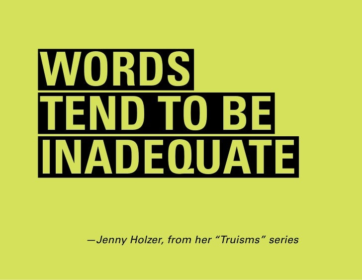 "wordstend to beinadequate —Jenny Holzer, from her ""Truisms"" series"