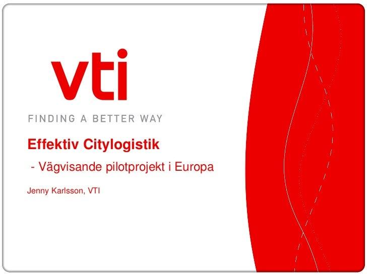 Effektiv Citylogistik- Vägvisande pilotprojekt i EuropaJenny Karlsson, VTI