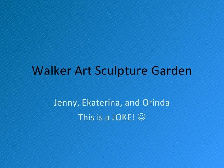 Walker Art Sculpture Garden     Jenny, Ekaterina, and Orinda         This is a JOKE! 