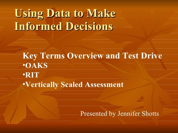 Using Data to Make Informed Decisions <ul><li>Key Terms Overview and Test Drive </li></ul><ul><li>OAKS </li></ul><ul><li>R...
