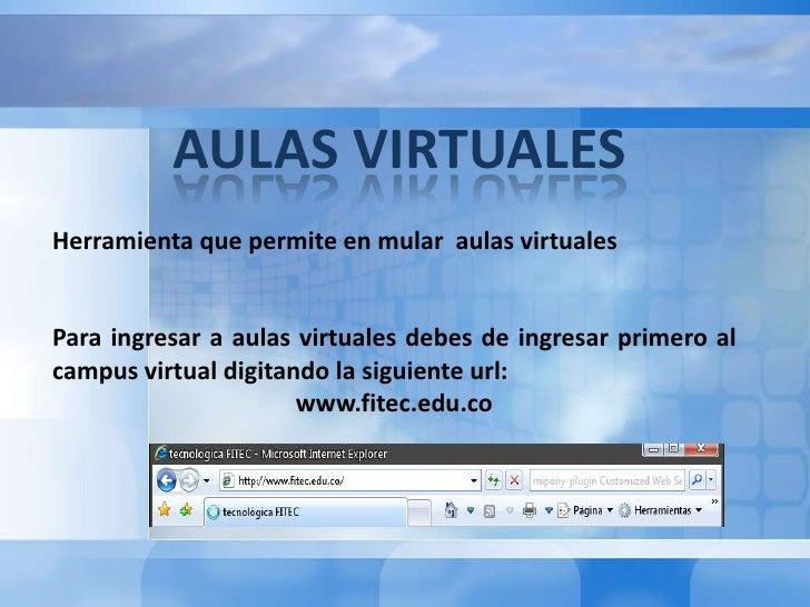 AULAS VIRTUALES<br />Herramienta que permite en mular  aulas virtuales<br />Para ingresar a aulas virtuales debes de ingre...