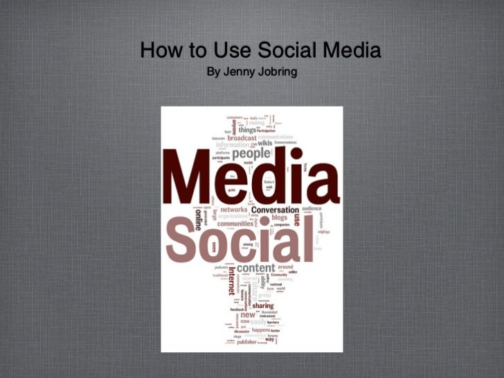 How to Use Social Media      By Jenny Jobring