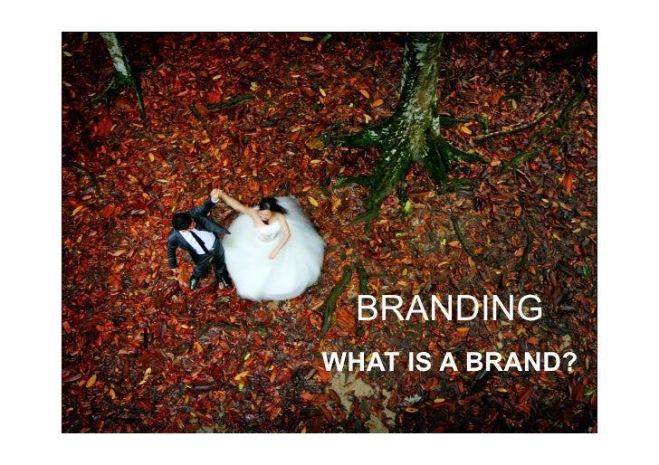 BRANDING WHAT IS A BRAND?