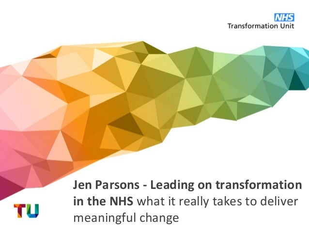 Jen Parsons - Leading on transformation in the NHS what it really takes to deliver meaningful change