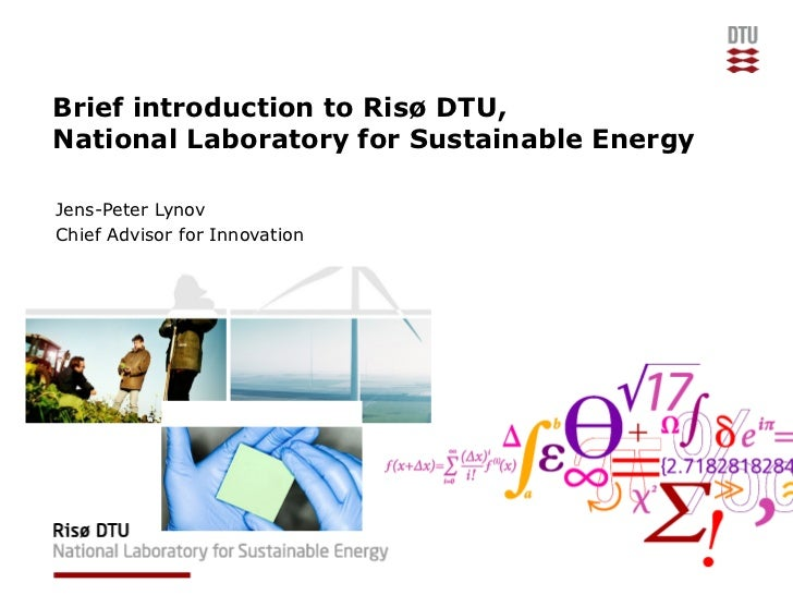 Brief introduction to Risø DTU, National Laboratory for Sustainable Energy  Jens-Peter Lynov Chief Advisor for Innovation