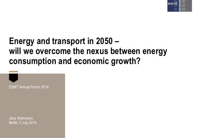 Energy and transport in 2050 – will we overcome the nexus between energy consumption and economic growth? ESMT Annual Foru...