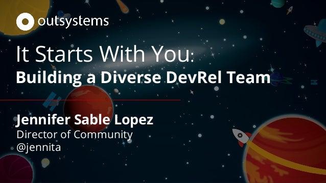 It Starts With You: Building a Diverse DevRel Team Jennifer Sable Lopez Director of Community @jennita