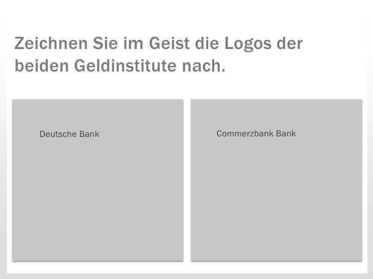 Zeichnen Sie im Geist die Logos derbeiden Geldinstitute nach.