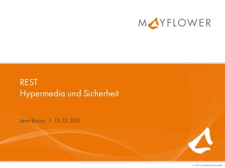 RESTHypermedia und SicherheitJens Broos I 15.12.2011                            © 2012 Mayflower GmbH
