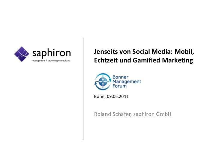 Jenseits von Social Media: Mobil,Echtzeit und Gamified MarketingBonn, 09.06.2011Roland Schäfer, saphiron GmbH