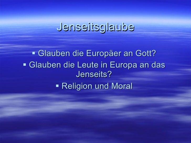 Jenseitsglaube <ul><li>Glauben die Europäer an Gott? </li></ul><ul><li>Glauben die Leute in Europa an das Jenseits? </li><...