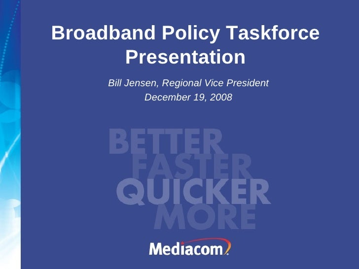 Broadband Policy Taskforce Presentation Bill Jensen, Regional Vice President December 19, 2008