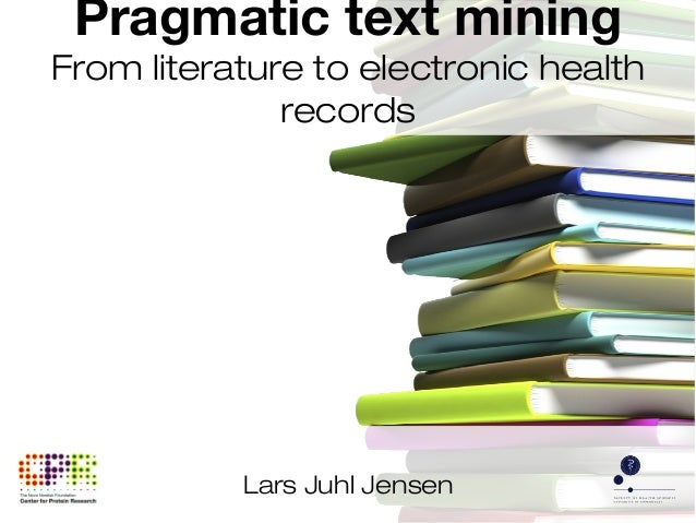 Pragmatic text mining From literature to electronic health records  Lars Juhl Jensen