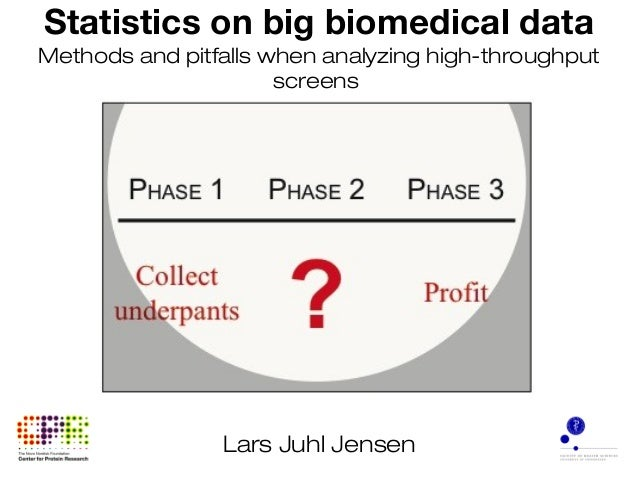 Statistics on big biomedical data Methods and pitfalls when analyzing high-throughput screens Lars Juhl Jensen