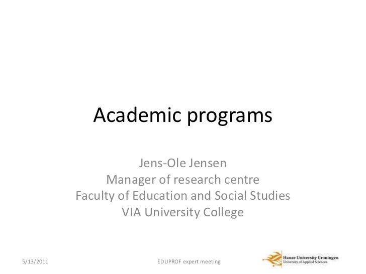 Academic programs<br />Jens-Ole Jensen<br />Manager of research centre<br />Faculty of Education and Social Studies<br />V...