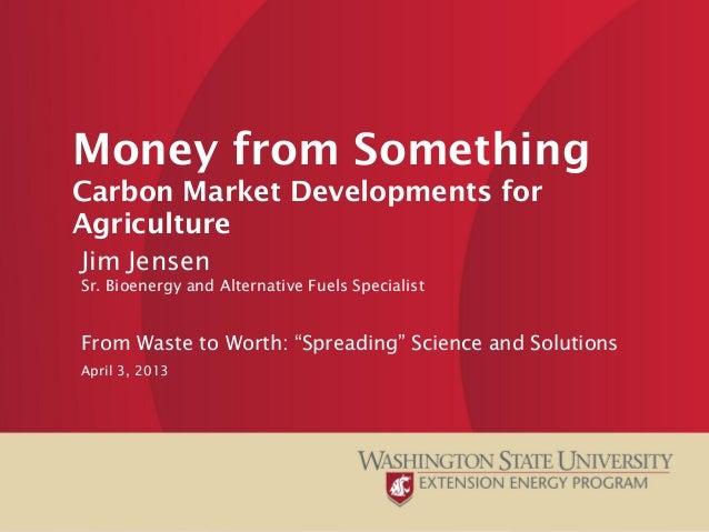 Money from SomethingCarbon Market Developments forAgricultureJim JensenSr. Bioenergy and Alternative Fuels SpecialistFrom ...