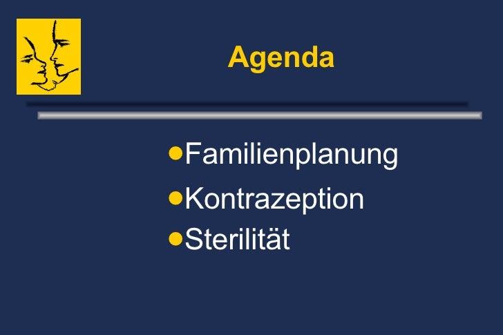 Agenda <ul><li>Familienplanung </li></ul><ul><li>Kontrazeption </li></ul><ul><li>Sterilität   </li></ul>