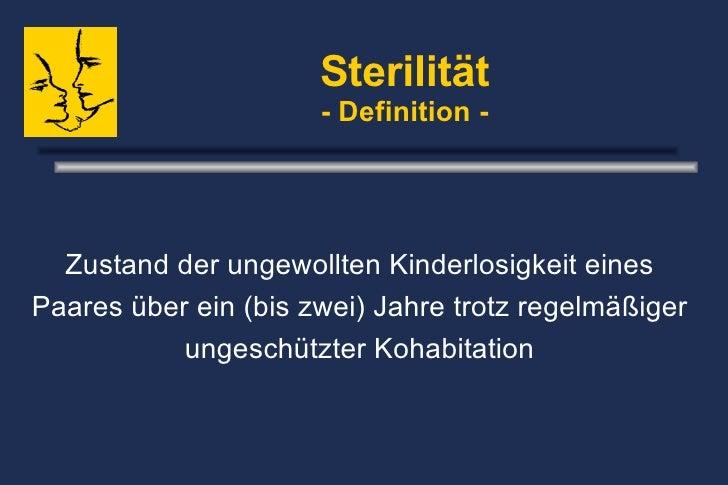 Sterilität - Definition - Zustand der ungewollten Kinderlosigkeit eines Paares über ein (bis zwei) Jahre trotz regelmäßige...